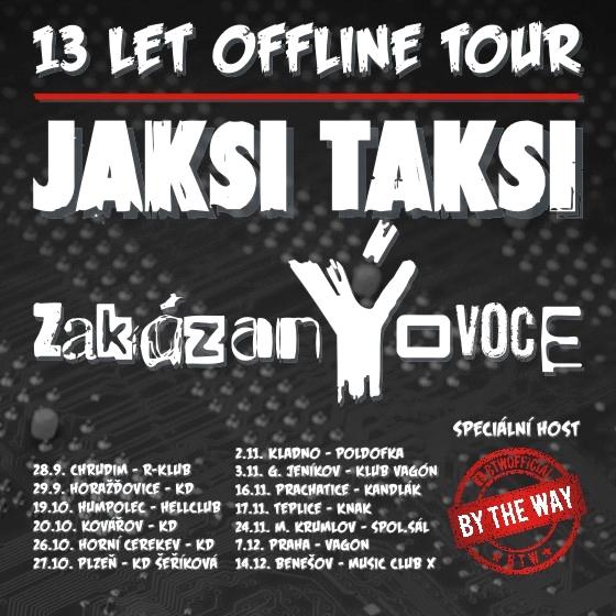 13 LET OFFLINE TOUR<br>JAKSI TAKSI, zakázanÝovoce<br>& speciální host By The Way