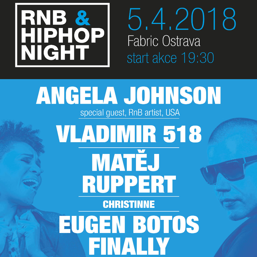 RnB & Hip-Hop NightEugen Botos Finally, Angela Johnson, Vladimir 518, Matěj Ruppert, Ostrava, 05/04/2018 19:30