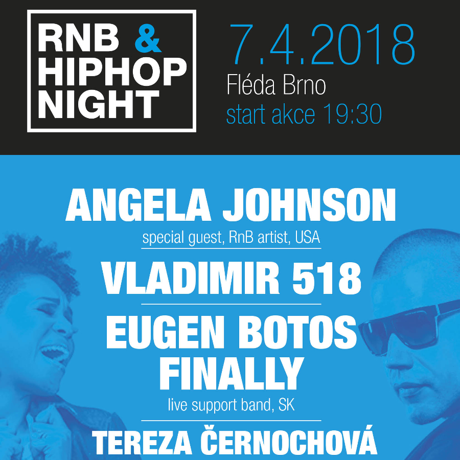 RnB & Hip-Hop NightEugen Botos Finally, Angela Johnson, Vladimir 518, Tereza Černochová, Brno, 07/04/2018 19:30