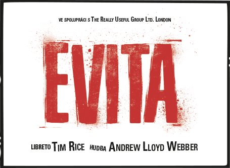 EVITA/MUZIKÁL, KTERÝ DOBYL SVĚT!/libreto Tim Rice, hudba Andrew Lloyd Webber -Studio DVA   Praha