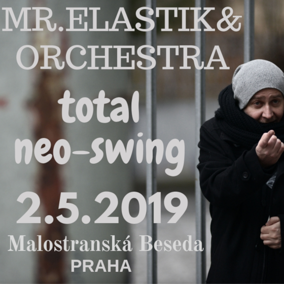 Total Neo-Swing Destruction / Mr. Elastik + Dj Mackie Messer, Praha, 02/05/2019 20:00