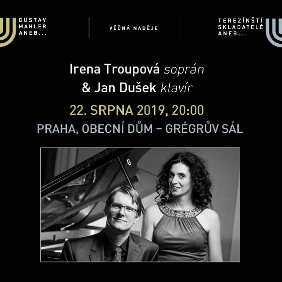 Irena Troupová soprán, Jan Dušek klavír<br>Festival VĚČNÁ NADĚJE<br>Gustav Mahler a terezínští skladatelé 2019