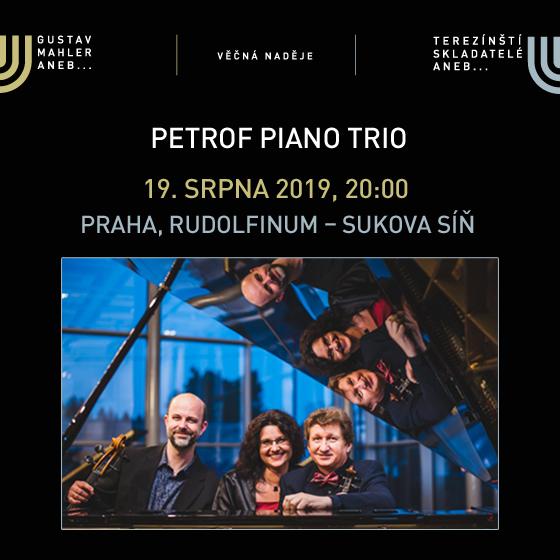 Petrof Piano Trio<br>Festival VĚČNÁ NADĚJE<br>Gustav Mahler a terezínští skladatelé 2019