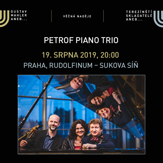 Music festival EVERLASTING HOPE<br>Gustav Mahler & Terezín Composers 2019<br>Petrof Piano Trio