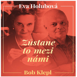 ZŮSTANE TO MEZI NÁMI/EVA HOLUBOVÁ, BOB KLEPL/TALKSHOW -Kulturní dům Hlučín   Hlučín
